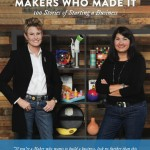 Makers Who Made It: 100 Stories of Starting a Business