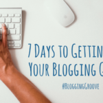 PB137: Challenge – 7 Days to Getting Your Blogging Groove Back
