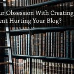 PB145: Is Your Obsession With Creating New Content Hurting Your Blog?
