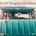PB148: Family Life Blogging Life Balance – Tips on Getting it Right
