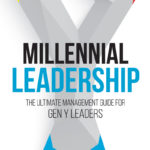 The Ultimate Management Guide for Gen Y Leaders