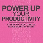"""Business Coach Releases New Book: """"Power Up Your Productivity"""" – To Help Home Based Entrepreneurs Succeed"""