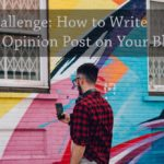 PB160: Challenge: How to Write an Opinion Post on Your Blog