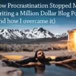 PB167: My Million Dollar Blog Post? (and How Procrastination Almost Stopped me Writing It)