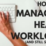 How to Manage a Heavy Workload – 4 Tips To Help You Stay Sane