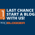 Last Chance to Start a Blog with Us Today