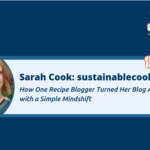 260: How One Recipe Blogger Turned Her Blog Around with a Simple Mindshift
