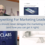 Copywriting for Marketing Leaders: Why you should never delegate the marketing message (and how to get it right)
