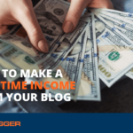 How to Make a Full-Time Income From Your Blog