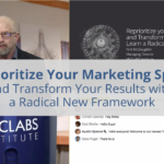 Reprioritize Your Marketing Spend and Transform Your Results: Learn a radical new framework