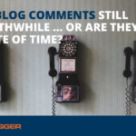 Are Blog Comments Still Worthwhile … Or Are They a Waste of Time?