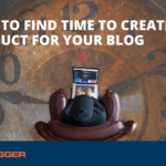 How to Find Time to Create a Product For Your Blog