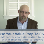 Use Your Value Prop to Pivot: LIVE conversion optimization to help with marketing amid coronavirus