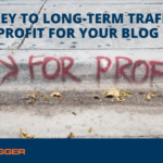 The Key to Long-Term Traffic and Profit for Your Blog