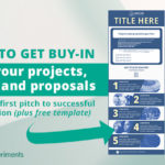 How to Get Buy-in for Your Projects, Plans and Proposals From the First Pitch to Successful Completion (plus free template)