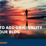 Tips to Add Originality to your Blog