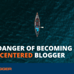 How to Avoid The Danger of Becoming a Self-Centered Blogger
